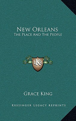 New Orleans: The Place and the People - King, Grace