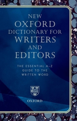 New Oxford Dictionary for Writers and Editors: The Essential A-Z Guide to the Written Word - Oxford University Press (Creator)