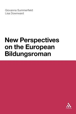New Perspectives on the European Bildungsroman - Summerfield, Giovanna, and Downward, Lisa