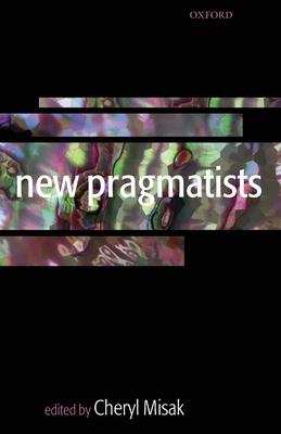 New Pragmatists - Misak, Cheryl, Professor (Editor)
