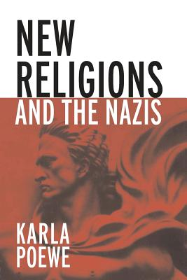 New Religions and the Nazis - Poewe, Karla