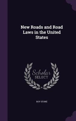 New Roads and Road Laws in the United States - Stone, Roy