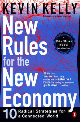 New Rules for the New Economy: 10 Radical Strategies for a Connected World - Kelly, Kevin