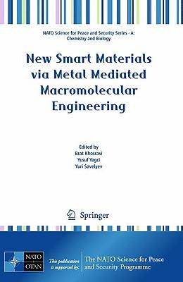 New Smart Materials Via Metal Mediated Macromolecular Engineering - Khosravi, Ezat (Editor), and Yagci, Yusuf (Editor), and Savelyev, Yuri (Editor)