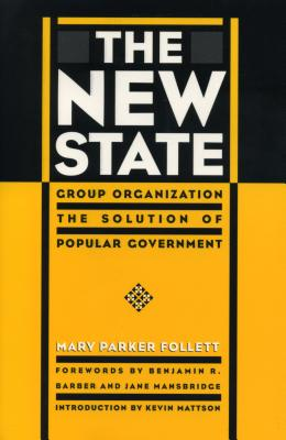 New State: Group Organization the Solution of Popular Government - Follett, Mary Parker