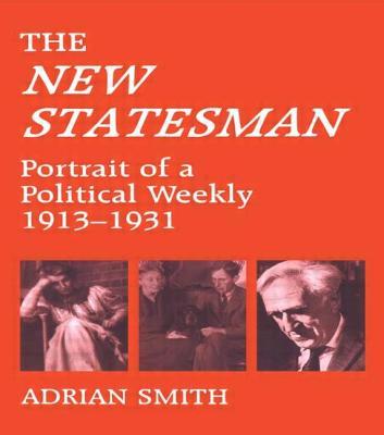 'New Statesman': Portrait of a Political Weekly 1913-1931 - Smith, Adrian (Editor)