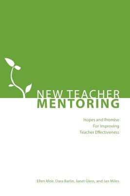 New Teacher Mentoring: Hopes and Promise for Improving Teacher Effectiveness - Moir, Ellen, and Barlin, Dara, and Gless, Janet