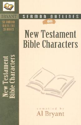 New Testament Bible Characters - Bryant, Al (Compiled by)