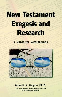 New Testament Exegesis and Research: A Guide for Seminarians - Hagner, Donald A