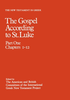New Testament in Greek: III: The Gospel according to St. Luke: Part One, Chapters 1-12 - American and British Committees of the International Greek New Testament Project (Composer)
