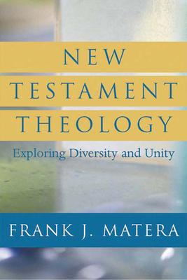 New Testament Theology: Exploring Diversity and Unity - Matera, Frank J, Ph.D.