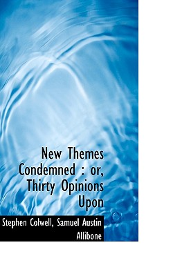 New Themes Condemned: Or, Thirty Opinions Upon - Colwell, Stephen, and Allibone, Samuel Austin