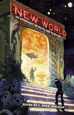 New World: An Anthology of Sci-Fi and Fantasy - Trotman, C Spike (Editor)