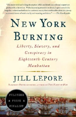 New York Burning: Liberty, Slavery, and Conspiracy in Eighteenth-Century Manhattan - Lepore, Jill