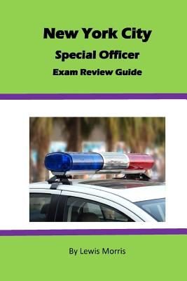 New York City Special Officer Exam Review Guide - Morris, Lewis, Sir
