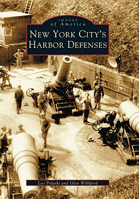 New York City's Harbor Defenses - Polaski, Leo, and Williford, Glen