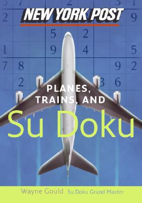 New York Post Planes, Trains, and Sudoku: The Official Utterly Addictive Number-Placing Puzzle - Gould, Wayne