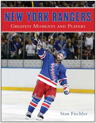 New York Rangers: Greatest Moments and Players - Fischler, Stan