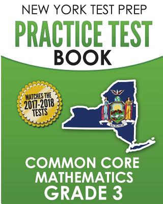 New York Test Prep Practice Test Book Common Core Mathematics Grade 3: Covers the Common Core Learning Standards (Ccls) - Test Master Press New York