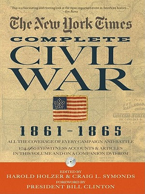 New York Times the Complete Civil War 1861-1865 - Holzer, Harold (Editor), and Symonds, Craig (Editor), and Clinton, President Bill (Foreword by)