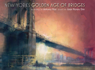 New York's Golden Age of Bridges - Masi, Antonio, and Dim, Joan Marans, and Holzer, Harold (Foreword by)
