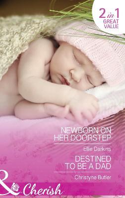 Newborn On Her Doorstep: Newborn on Her Doorstep / Destined to be a Dad - Darkins, Ellie, and Butler, Christyne
