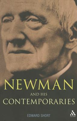 Newman and His Contemporaries - Short, Edward