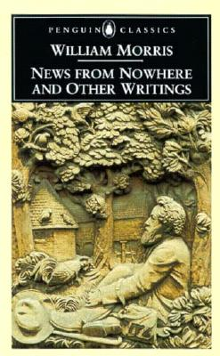 News from Nowhere and Other Writings - Morris, William, and Wilmer, Clive (Introduction by)