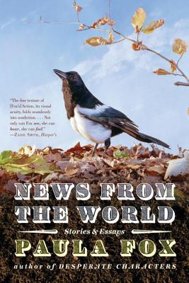 News from the World: Stories and Essays - Fox, Paula