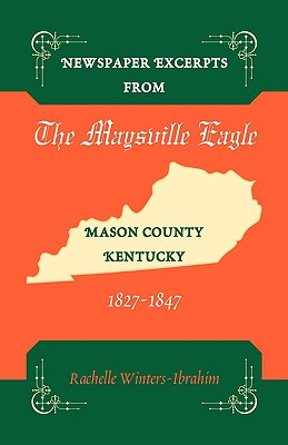 Newspaper Excerpts from the Maysville Eagle, Mason County, Kentucky, 1827-1847 - Winters-Ibrahim, Rachelle