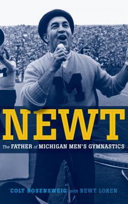 Newt: Father of Michigan Men's Gymnastics - Rosensweig, Colt, and Loken, Newt