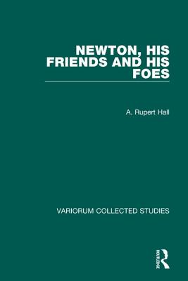 Newton, His Friends and His Foes - Hall, A Rupert
