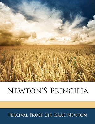 Newton's Principia - Frost, Percival, and Newton, Isaac, Sir