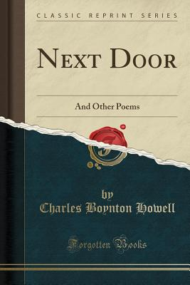 Next Door: And Other Poems (Classic Reprint) - Howell, Charles Boynton