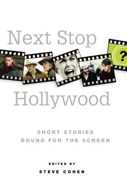 Next Stop Hollywood: Short Stories Bound for the Screen - Cohen, Steve (Editor)