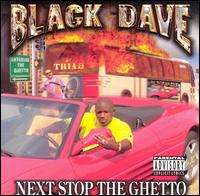 Next Stop the Ghetto - Black Dave