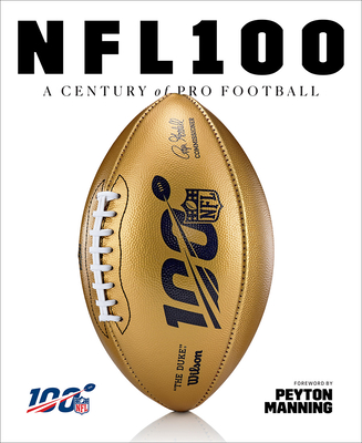 NFL 100 - National Football League, and Fleder, Rob (Editor), and Manning, Peyton (Foreword by)