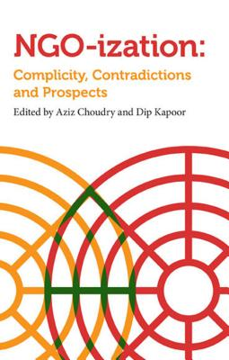 Ngoization: Complicity, Contradictions and Prospects - Choudry, Aziz (Editor)