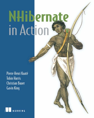 NHibernate in Action - Kuate, Pierre Henri, and Harris, Tobin, and Bauer, Christian
