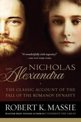 Nicholas and Alexandra: The Classic Account of the Fall of the Romanov Dynasty - Massie, Robert K