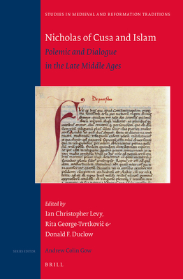 Nicholas of Cusa and Islam: Polemic and Dialogue in the Late Middle Ages - Levy, Ian Christopher (Editor), and George-Tvrtkovic, Rita (Editor), and Duclow, Donald (Editor)