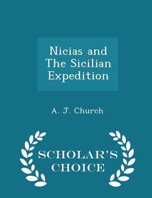 Nicias and the Sicilian Expedition - Scholar's Choice Edition - Church, A J