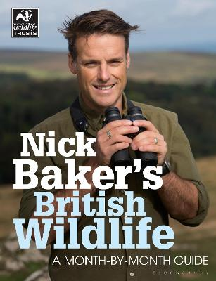 Nick Baker's British Wildlife: A Month-by-Month Guide - Baker, Nick