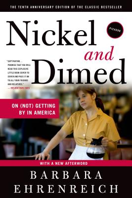 Nickel and Dimed: On (Not) Getting by in America - Ehrenreich, Barbara