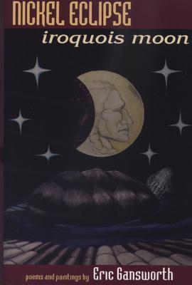 Nickel Eclipse: Iroquois Moon - Gansworth, Eric L