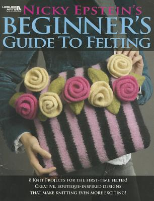 Nicky Epstein's Beginner's Guide to Felting - Epstein, Nicky