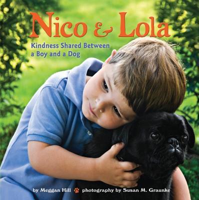 Nico & Lola: Kindness Shared Between a Boy and a Dog - Hill, Meggan, and Graunke, Susan M (Photographer)