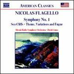 Nicolas Flagello: Symphony No. 1; Sea Cliffs; Theme, Variations and Fugue