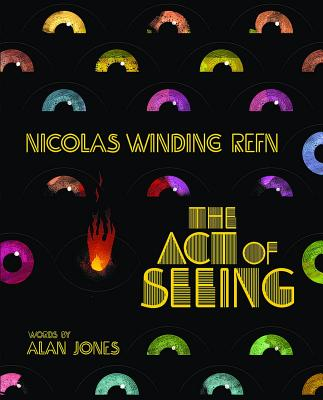 Nicolas Winding Refn: The Act Of Seeing: Vintage American Movie Posters Through the Eyes of a Fearless Dreamer - Jones, Alan, and Winding Refn, Nicolas (Editor)