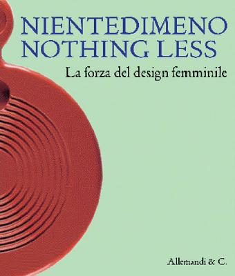 Niente Di Meno/Nothing Less 1945-2000: The Power of Female Design - Pansera, Anty (Editor)